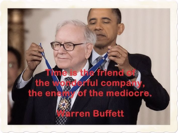 Time is the friend of the wonderful company, the enemy of the mediocre. Warren Buffett