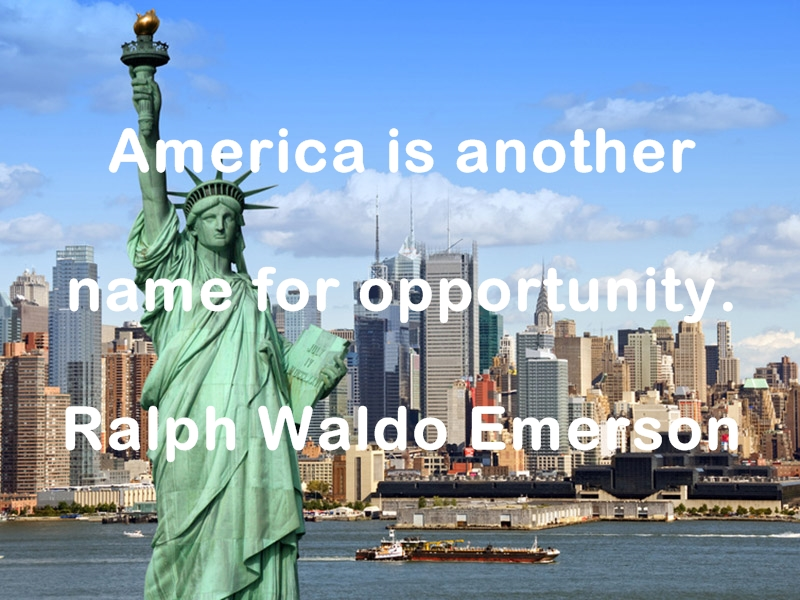 America is another name for opportunity. Ralph Waldo Emerson