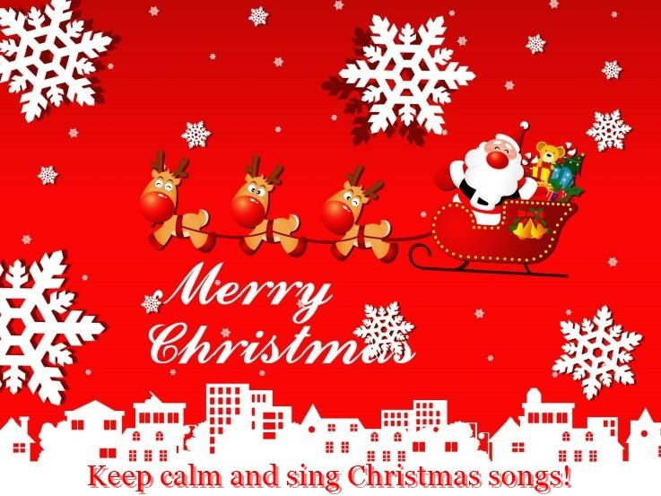Keep calm and sing Christmas songs!