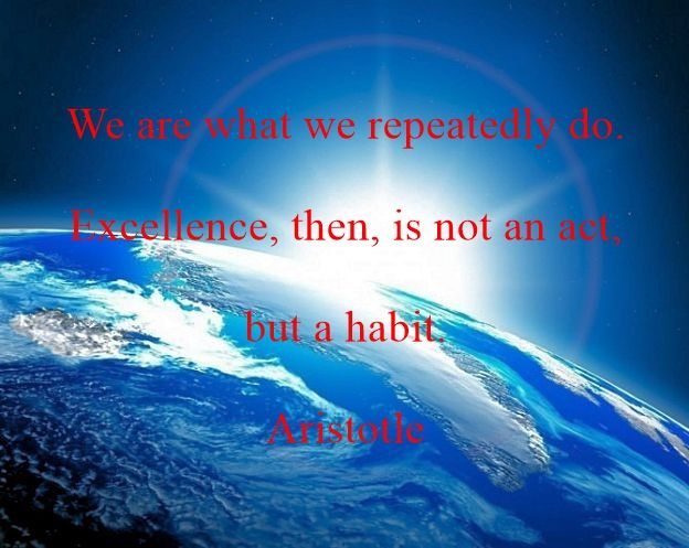 We are what we do. Aristotle
